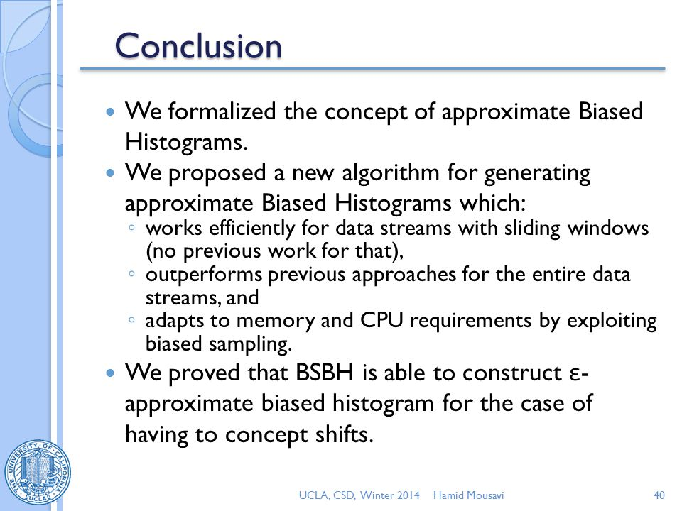 Conclusion We formalized the concept of approximate Biased Histograms.