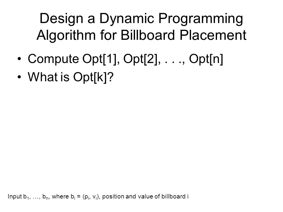Design a Dynamic Programming Algorithm for Billboard Placement Compute Opt[1], Opt[2],..., Opt[n] What is Opt[k].