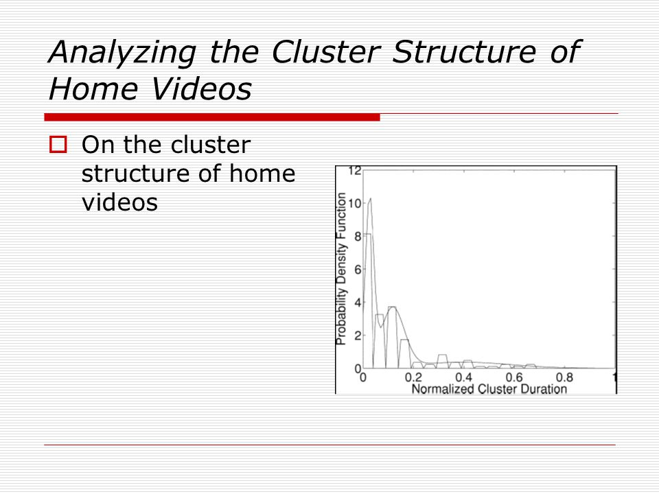 Analyzing the Cluster Structure of Home Videos  On the cluster structure of home videos