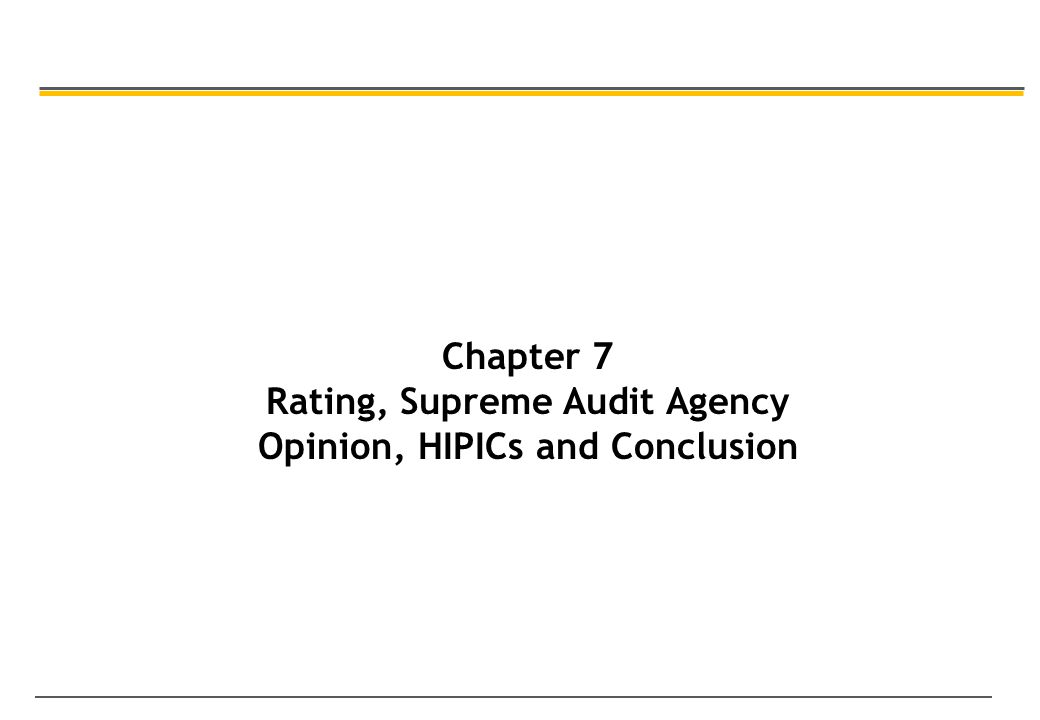 Chapter 7 Rating, Supreme Audit Agency Opinion, HIPICs and Conclusion