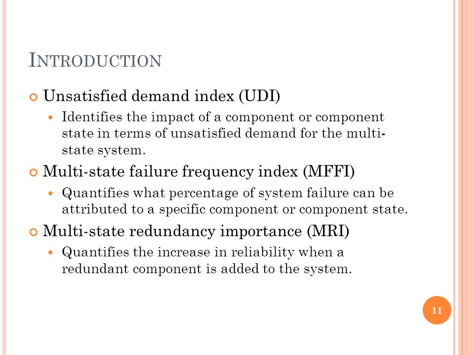 I NTRODUCTION Unsatisfied demand index (UDI) Identifies the impact of a component or component state in terms of unsatisfied demand for the multi- state system.