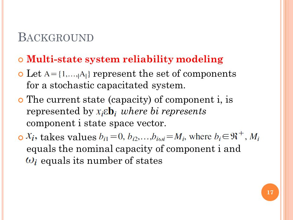 B ACKGROUND Multi-state system reliability modeling Let AZ{1,.,jAj} represent the set of components for a stochastic capacitated system. The current s