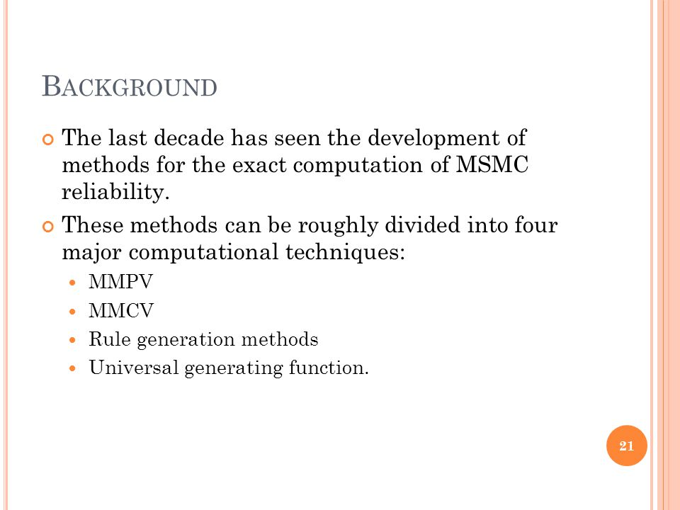 B ACKGROUND The last decade has seen the development of methods for the exact computation of MSMC reliability. These methods can be roughly divided in