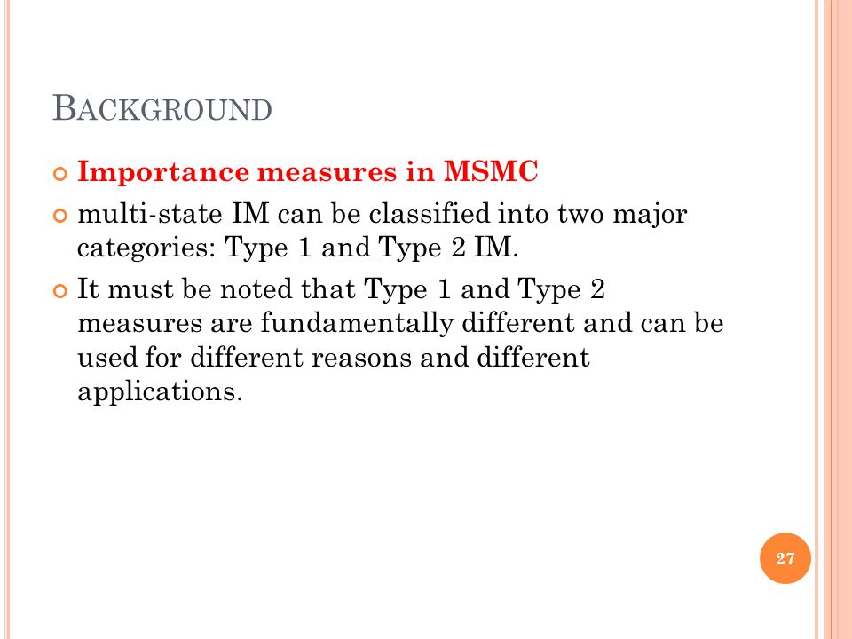 B ACKGROUND Importance measures in MSMC multi-state IM can be classified into two major categories: Type 1 and Type 2 IM.