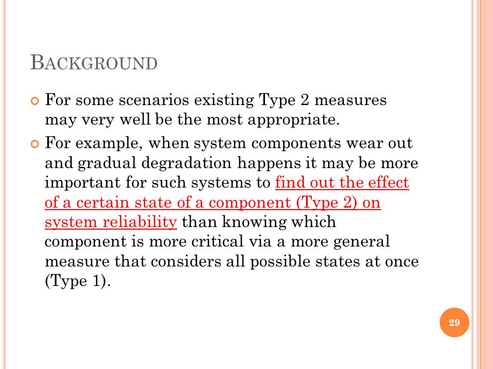 B ACKGROUND For some scenarios existing Type 2 measures may very well be the most appropriate. For example, when system components wear out and gradua