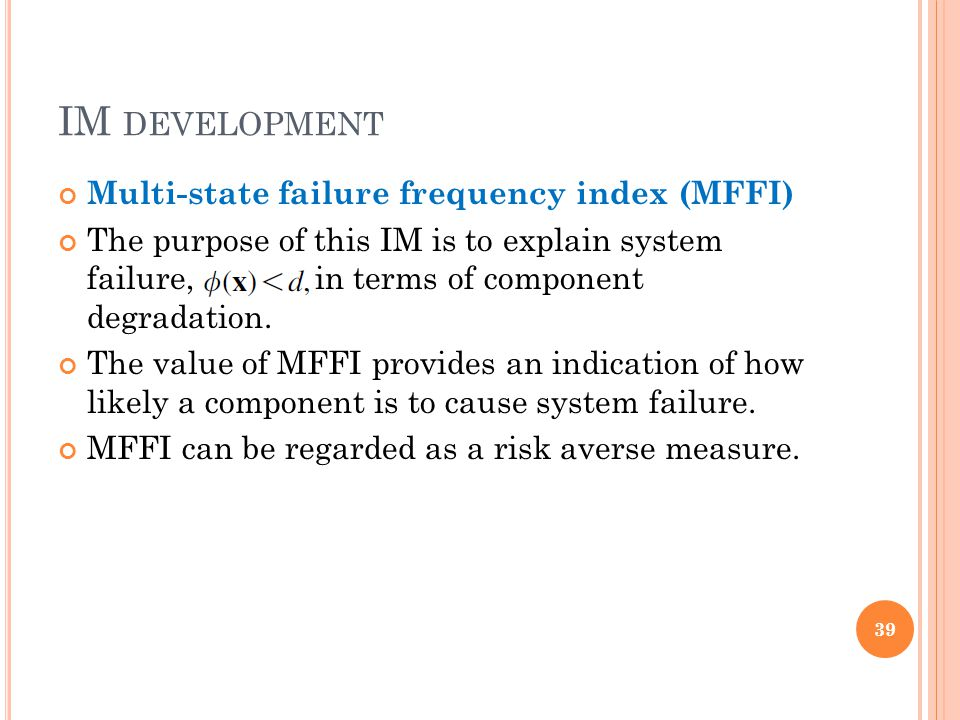 IM DEVELOPMENT Multi-state failure frequency index (MFFI) The purpose of this IM is to explain system failure, f(x)!d, in terms of component degradation.
