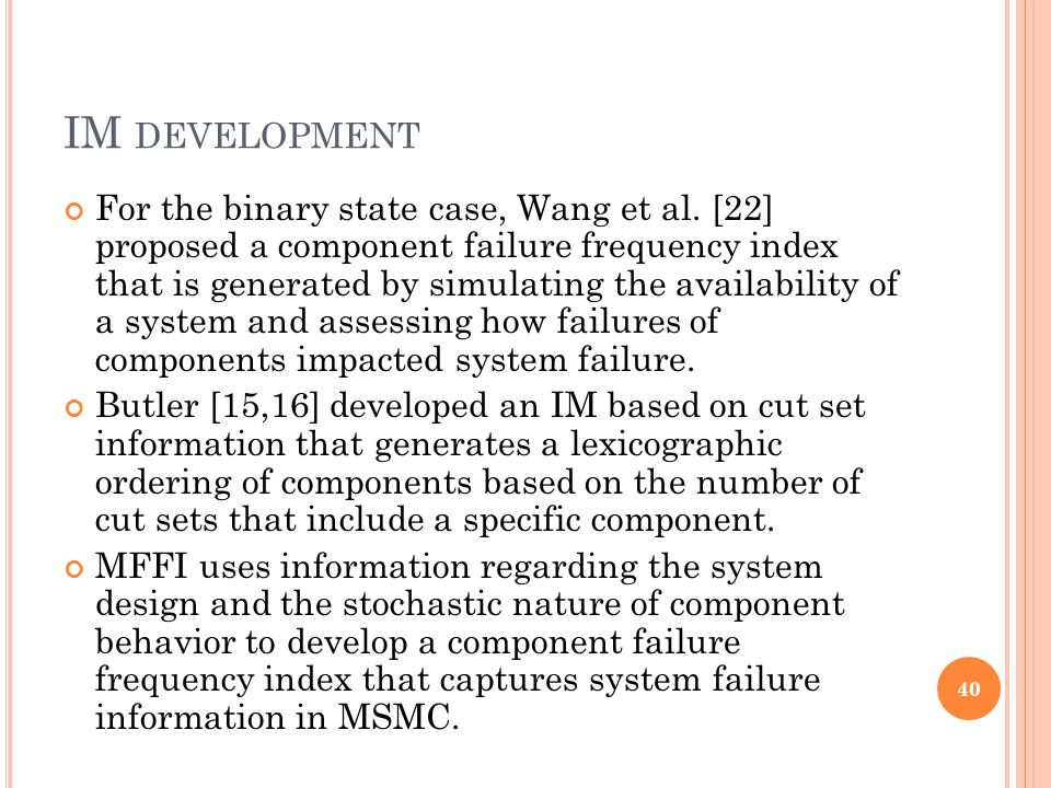 IM DEVELOPMENT For the binary state case, Wang et al. [22] proposed a component failure frequency index that is generated by simulating the availabili