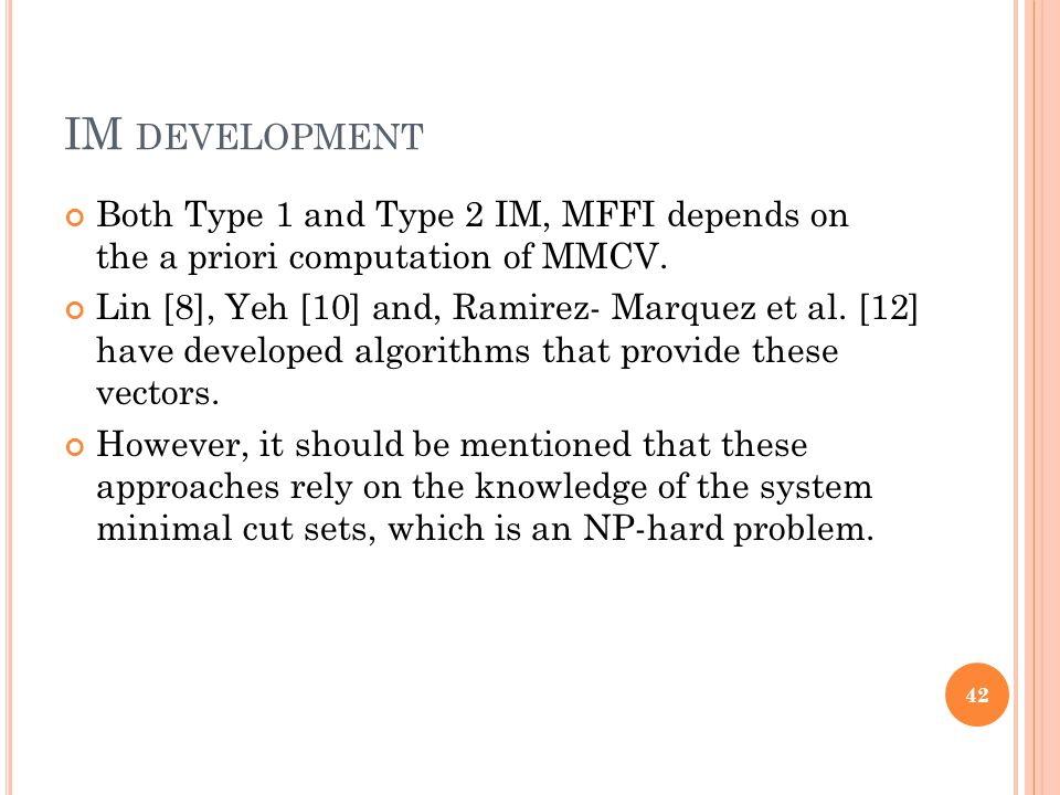 IM DEVELOPMENT Both Type 1 and Type 2 IM, MFFI depends on the a priori computation of MMCV. Lin [8], Yeh [10] and, Ramirez- Marquez et al. [12] have d