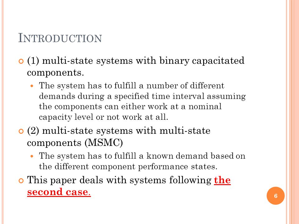 I NTRODUCTION (1) multi-state systems with binary capacitated components. The system has to fulfill a number of different demands during a specified t