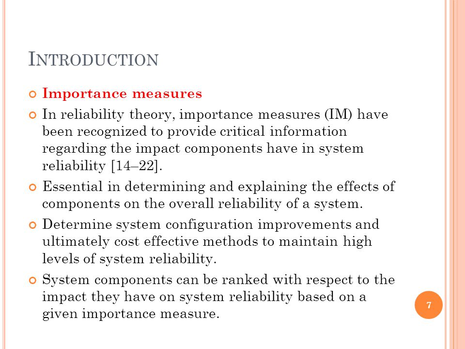 I NTRODUCTION Importance measures In reliability theory, importance measures (IM) have been recognized to provide critical information regarding the impact components have in system reliability [14–22].