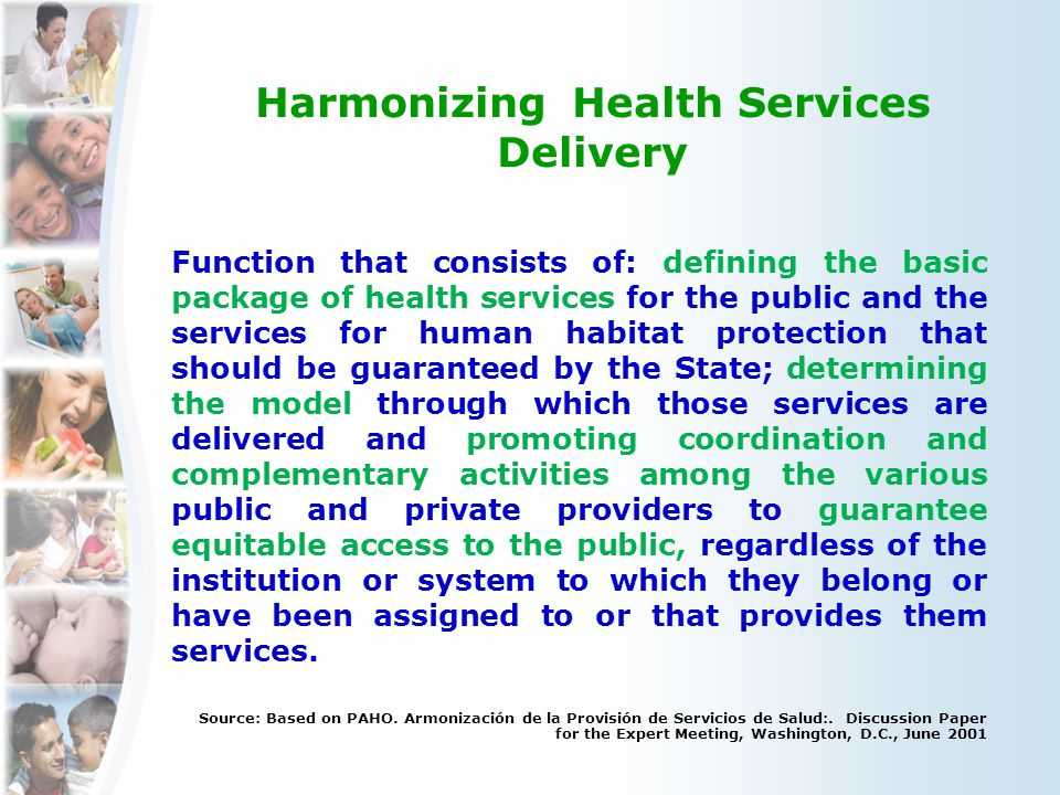 Function that consists of: defining the basic package of health services for the public and the services for human habitat protection that should be guaranteed by the State; determining the model through which those services are delivered and promoting coordination and complementary activities among the various public and private providers to guarantee equitable access to the public, regardless of the institution or system to which they belong or have been assigned to or that provides them services.