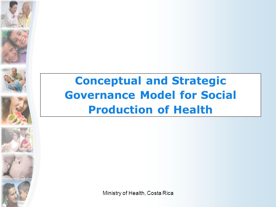 Conceptual and Strategic Governance Model for Social Production of Health Ministry of Health, Costa Rica