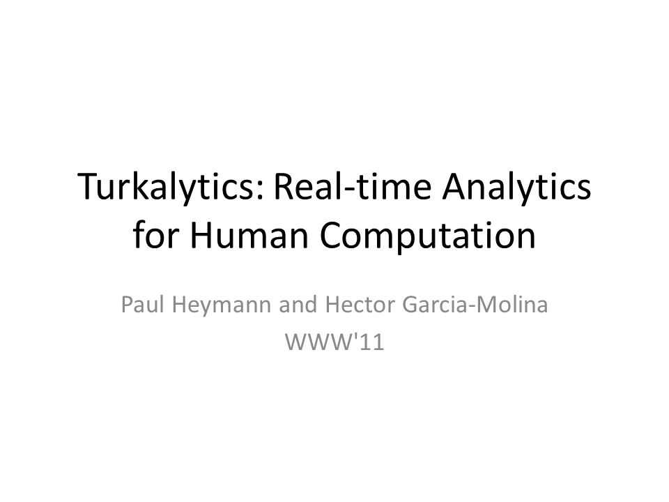 Turkalytics: Real-time Analytics for Human Computation Paul Heymann and Hector Garcia-Molina WWW 11