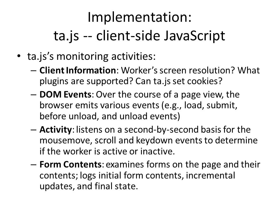 Implementation: ta.js -- client-side JavaScript ta.js's monitoring activities: – Client Information: Worker's screen resolution.