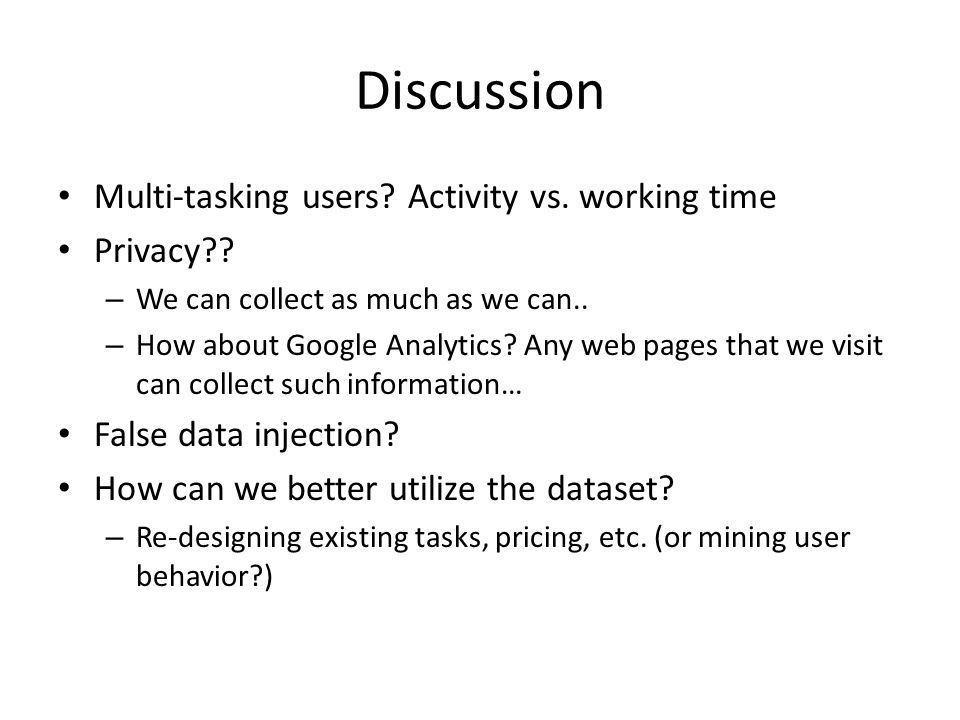 Discussion Multi-tasking users. Activity vs. working time Privacy .
