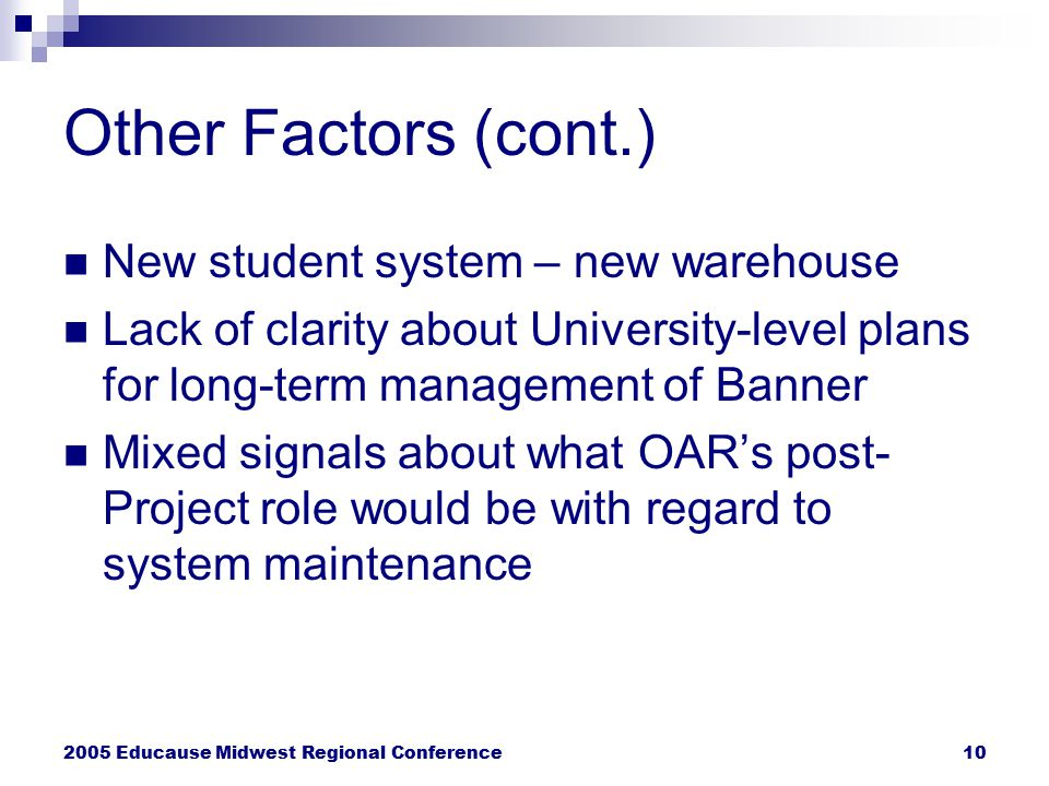 2005 Educause Midwest Regional Conference10 Other Factors (cont.) New student system – new warehouse Lack of clarity about University-level plans for