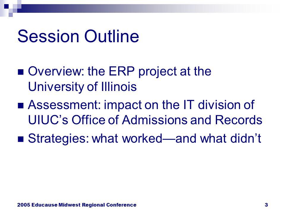 2005 Educause Midwest Regional Conference3 Session Outline Overview: the ERP project at the University of Illinois Assessment: impact on the IT divisi