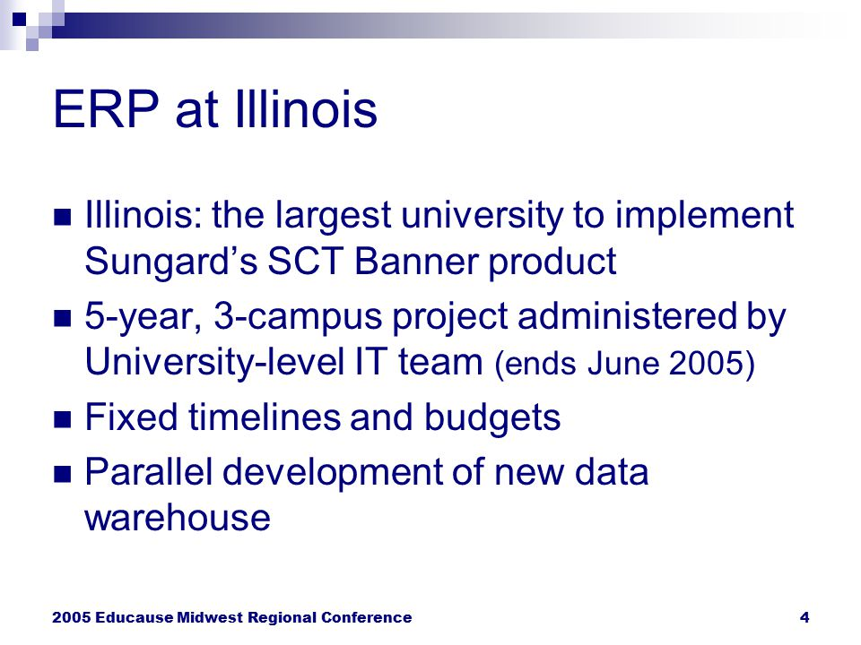 2005 Educause Midwest Regional Conference4 ERP at Illinois Illinois: the largest university to implement Sungard's SCT Banner product 5-year, 3-campus