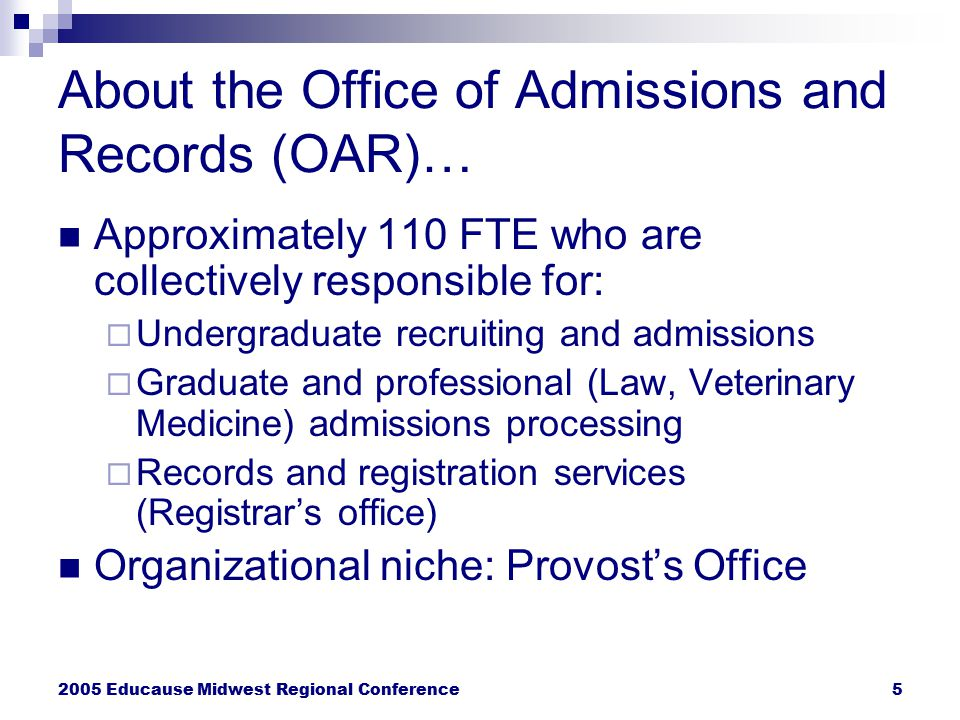 2005 Educause Midwest Regional Conference5 About the Office of Admissions and Records (OAR)… Approximately 110 FTE who are collectively responsible fo