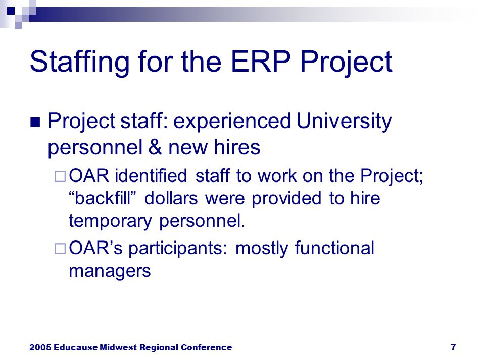 2005 Educause Midwest Regional Conference8 OAR's IT Participants on the Project Recruiting & admissions phase  Assoc Dir (100% for 6 months, ending 8/01)  Sys Engr (100% for 7 months, ending 9/01)  Sys Engr (100% for 18 months, ending 8/02)  Tech Trainer (100% for 6 months) Records & registration phase: none