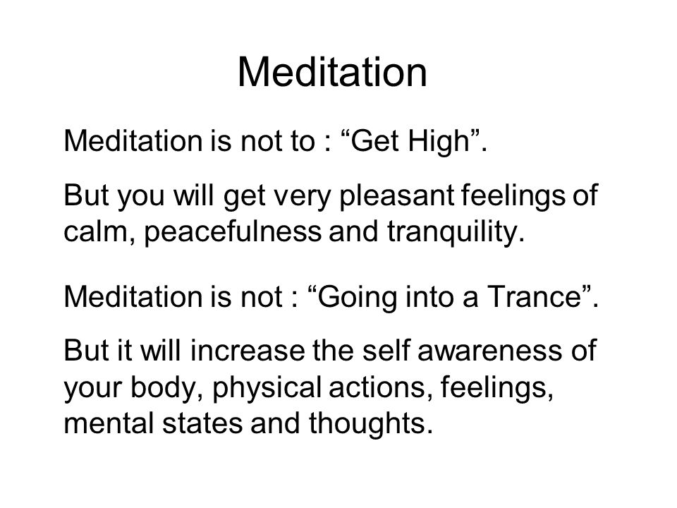 Meditation Meditation is not to : Get High .