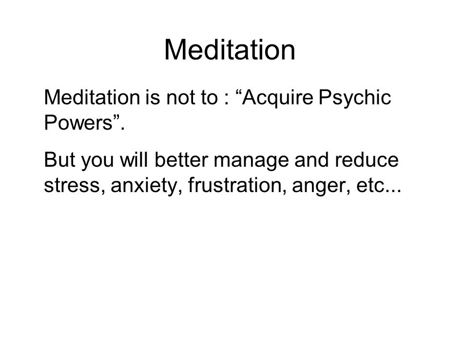Meditation Meditation is not to : Acquire Psychic Powers .