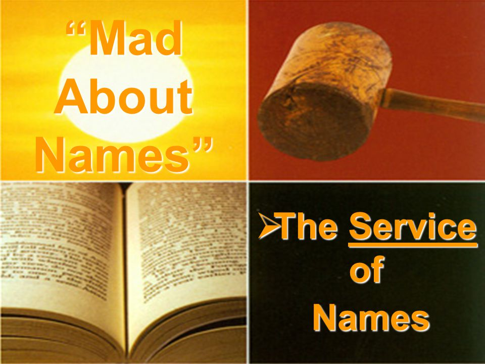  The Service of Names Mad About Names