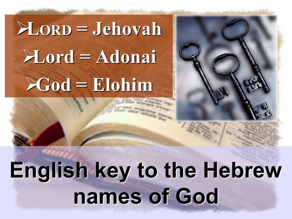  L ORD = Jehovah  Lord = Adonai  God = Elohim English key to the Hebrew names of God