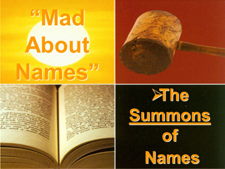  The Summons of Names Mad About Names