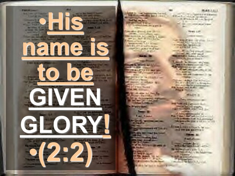 His name is to be GIVEN GLORY !His name is to be GIVEN GLORY ! (2:2)(2:2)