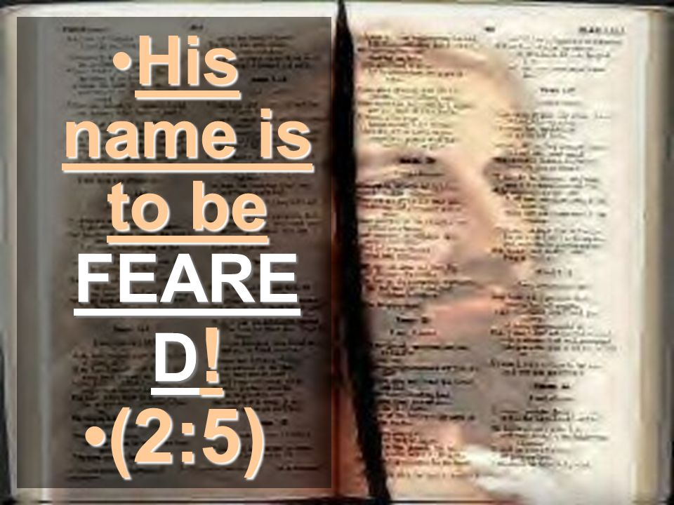 His name is to be FEARE D !His name is to be FEARE D ! (2:5)(2:5)