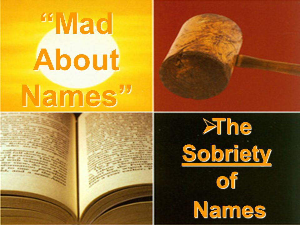  The Sobriety of Names Mad About Names