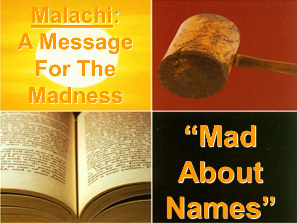 Mad About Names Malachi: A Message For The Madness
