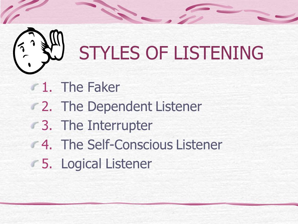 STYLES OF LISTENING 1. The Faker 2. The Dependent Listener 3.