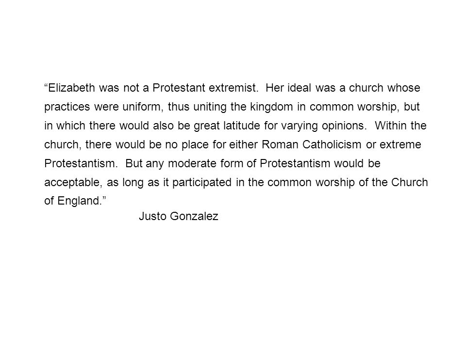 Elizabeth was not a Protestant extremist.