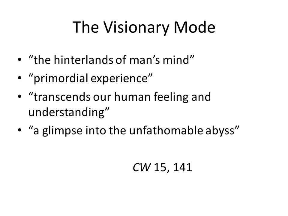 The Visionary Mode the hinterlands of man's mind primordial experience transcends our human feeling and understanding a glimpse into the unfathomable abyss CW 15, 141