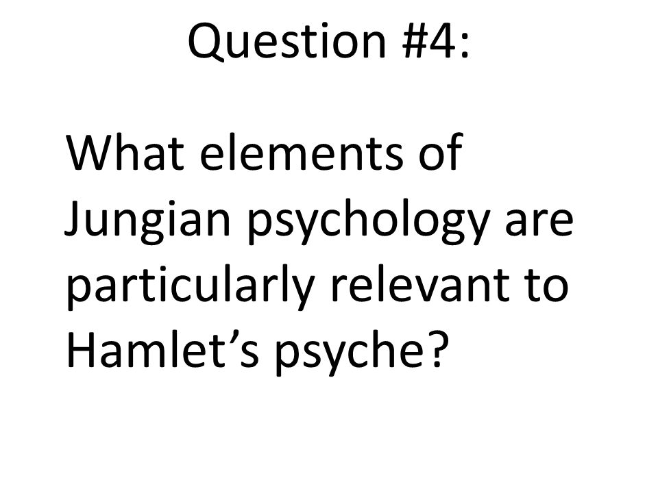 Question #4: What elements of Jungian psychology are particularly relevant to Hamlet's psyche?