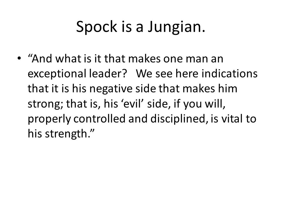 Spock is a Jungian. And what is it that makes one man an exceptional leader.