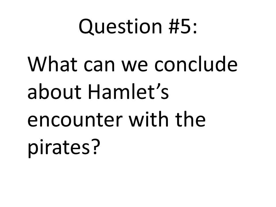 Question #5: What can we conclude about Hamlet's encounter with the pirates?