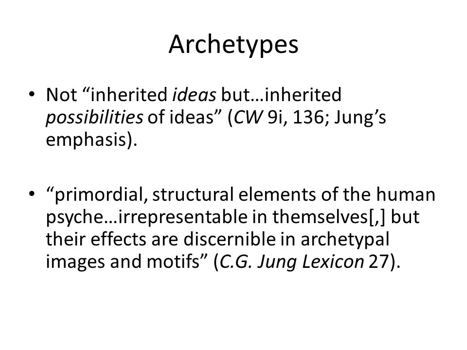 Archetypes Not inherited ideas but…inherited possibilities of ideas (CW 9i, 136; Jung's emphasis).