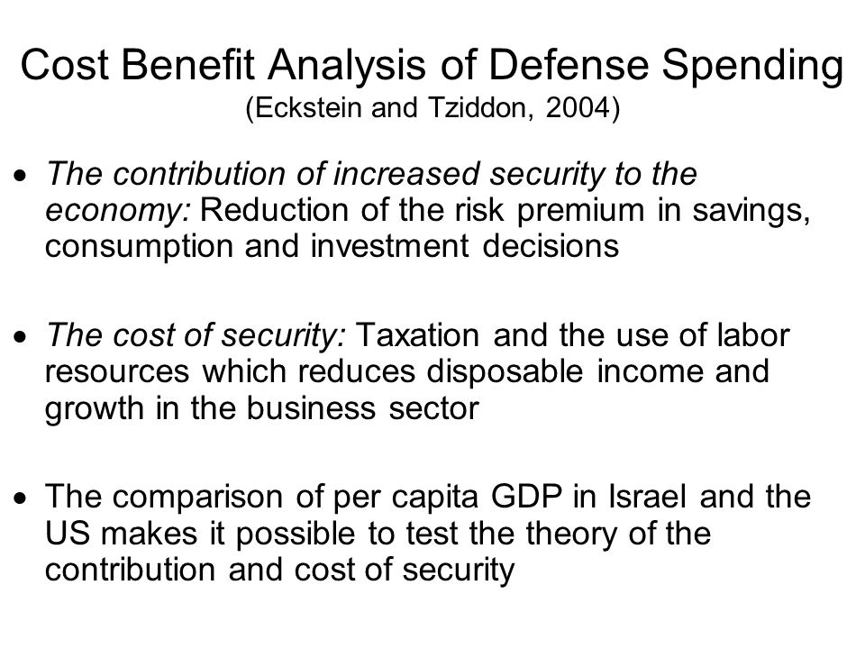 Cost Benefit Analysis of Defense Spending (Eckstein and Tziddon, 2004)  The contribution of increased security to the economy: Reduction of the risk
