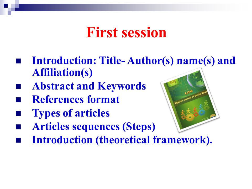 First session Introduction: Title- Author(s) name(s) and Affiliation(s) Abstract and Keywords References format Types of articles Articles sequences (