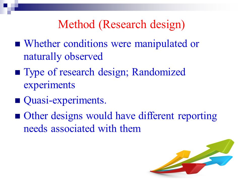 Method (Research design) Whether conditions were manipulated or naturally observed Type of research design; Randomized experiments Quasi-experiments.