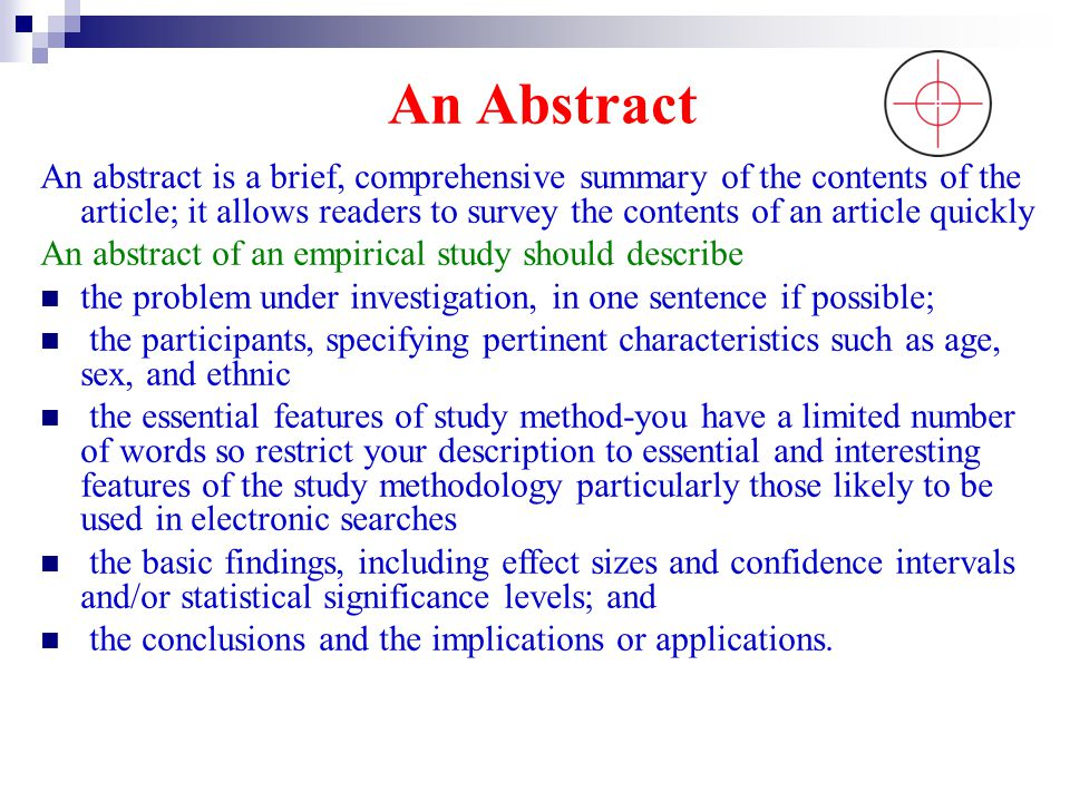 An Abstract An abstract is a brief, comprehensive summary of the contents of the article; it allows readers to survey the contents of an article quick