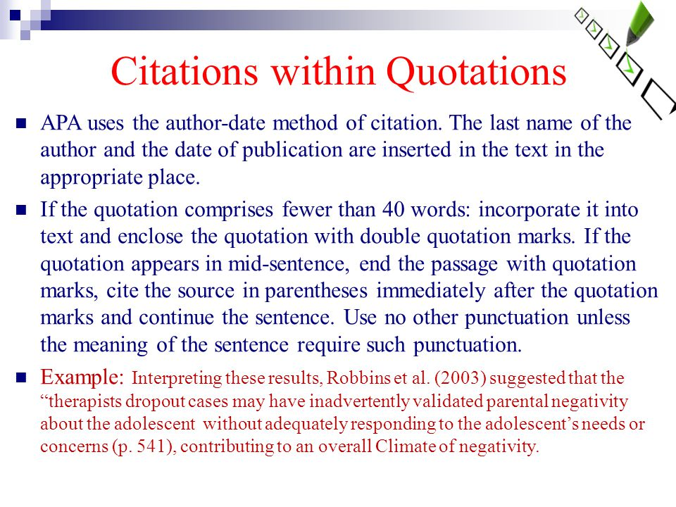 Citations within Quotations APA uses the author-date method of citation. The last name of the author and the date of publication are inserted in the t