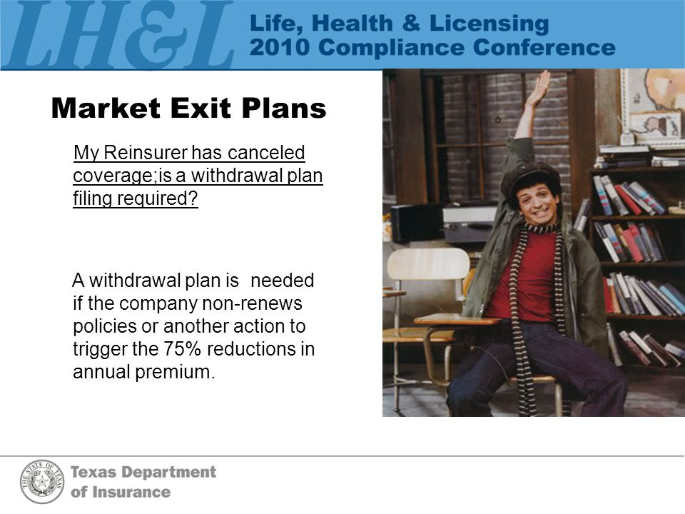 Market Exit Plans My Reinsurer has canceled coverage;is a withdrawal plan filing required.