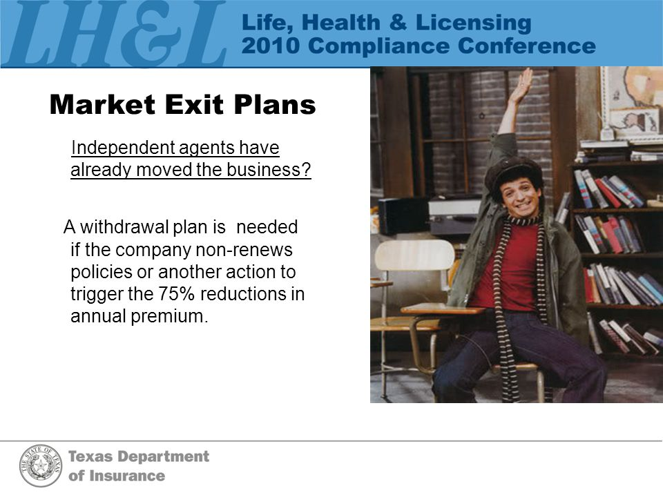 Market Exit Plans Independent agents have already moved the business.