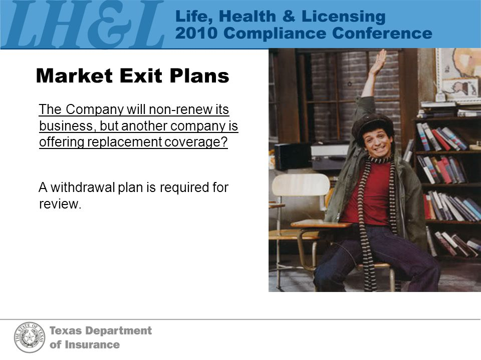 Market Exit Plans The Company will non-renew its business, but another company is offering replacement coverage.