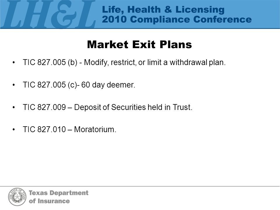 Market Exit Plans TIC 827.005 (b) - Modify, restrict, or limit a withdrawal plan.