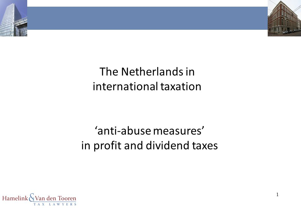 1 The Netherlands in international taxation 'anti-abuse measures' in profit and dividend taxes